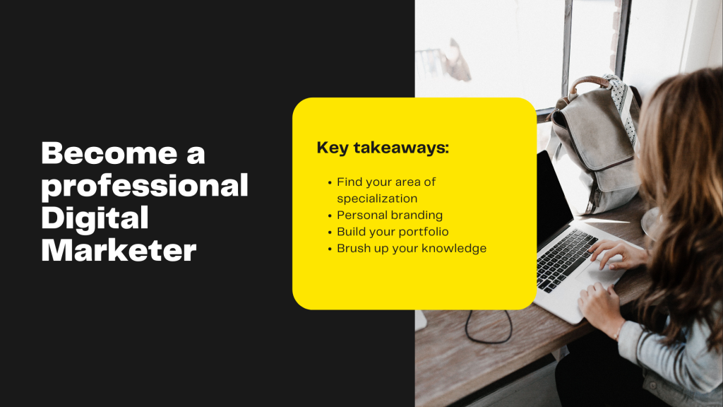 Key takeaways: - Find your area of specialization - Personal branding - Build your portfolio - Brush up your knowledge